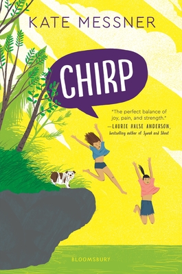 Chirp, Kate Messner, Yellow, Dog, Girls, Trees, Grass, Jumping of Cliff, Lake, Children's Books, Grandparents, Mystery, Summer, Friendship, Moving, Vermont, Gymnastics, Sports