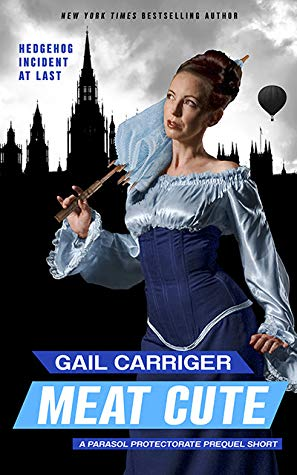 Meat Cute: The Hedgehog Incident, Parasol Protectorate, Novella, Gail Carriger, Girl, Parasol, Dress, London, Air balloon, Romance, Paranormal, Werewolves, Short Story, Historical Fiction, Steam Punk