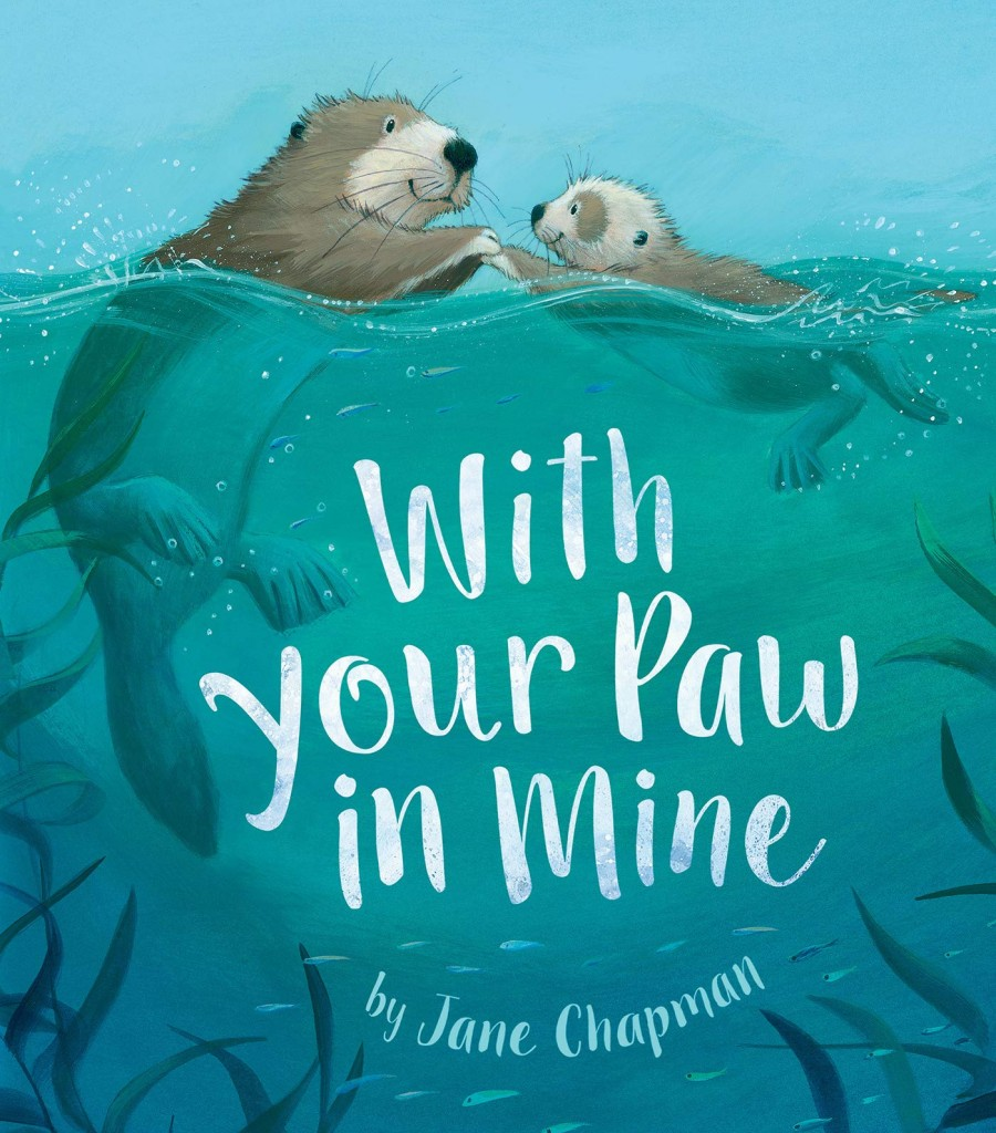 With Your Paw in Mine, Jane Chapman, Blue, Water, Otters, Animals, Cute, Baby Animal, Picture Book, Children's Book, Adorable, Cover Love