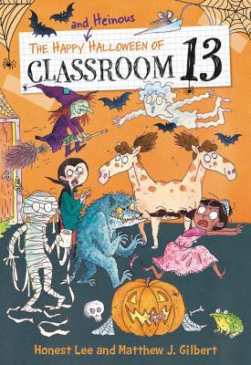 Matthew J. Gilbert, Joëlle Dreidemy, Orange, Halloween, Humour, Children's Books, Revenge, Costumes, Mummy, Pumpkin, Cobwebs, Children, Horses, Wolves, The Happy and Heinous Halloween of Classroom 13, Honest Lee,