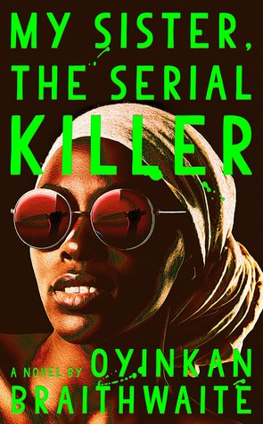 Crime, Thriller, Family, Abuse, Sisters, My Sister The Serial Killer, Green Font, Woman, Sunglasses, Murder,