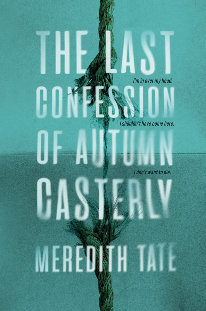 Secrets, Meredith Tate, The Last Confession of Autumn Casterly, Green, Blue, Rope, Frayed Rope, Mystery, Sister, Drugs, Young Adult, Thriller, Contemporary