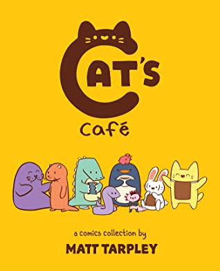 Cat's Cafe: A Comics Collection, Yellow, Cats, Animals, Comics, Humour, Cafe, Coffee, Webcomic, Matt Tarpley