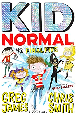 Kid Normal and the Final Five, Kid Normal, Boys, Girls, Superpowers, Superheroes, Villains, Children's Books, Humour, Funny, Greg James, Chris Smith, Erica Salcedo