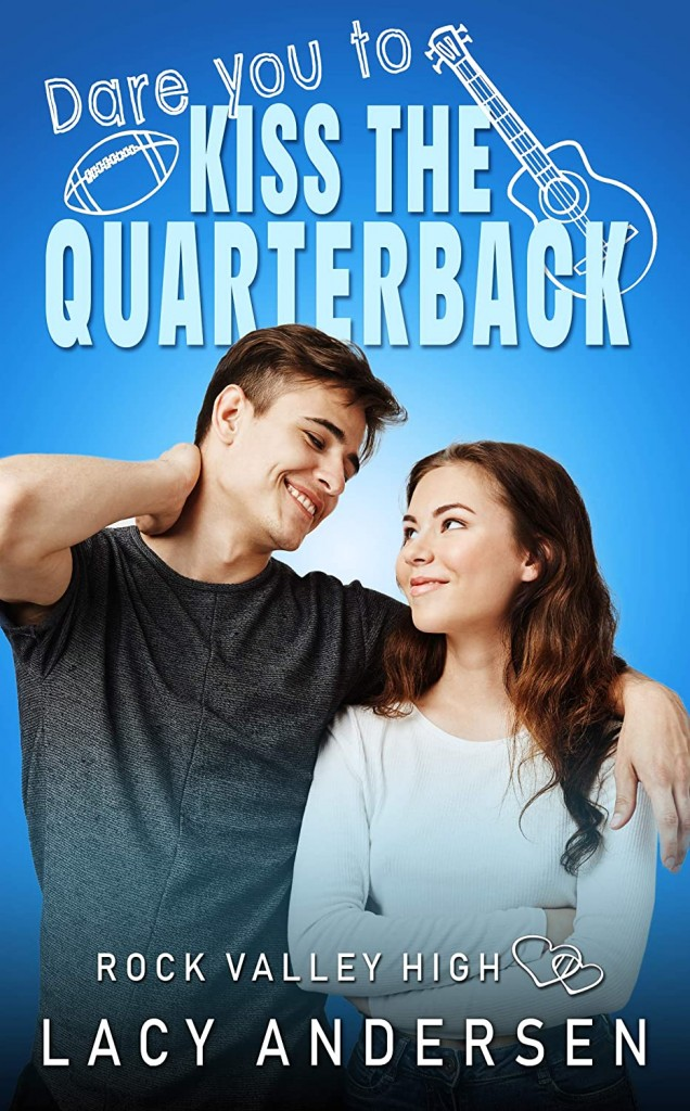 Dare You to Kiss the Quarterback, Rock Valley High #1, Rock Valley High, Blue, Girl, Boy, Sports, Truth or Dare, Romance, Young Adult, Singing, Lacy Andersen