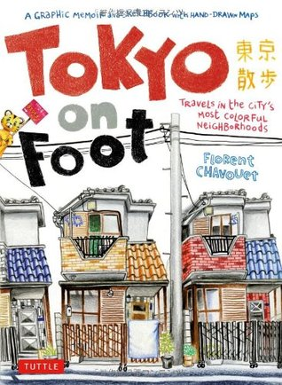 Tokyo on Foot: Travels in the City's Most Colorful Neighborhoods, Florent Chauvouet, Tokyo, Japan, Travel, Graphic Novel, Art, Non-Fiction