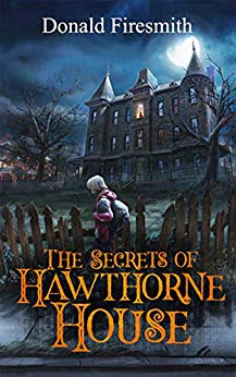Donald Firesmith, THE SECRETS OF HAWTHORNE HOUSE, Blue, Dark, Moon, House, Fence, Boy, Trees, Clouds, Adventure, Fantasy, Treasure, Friendship, Family, Loss, Secrets, Sisters, Cover