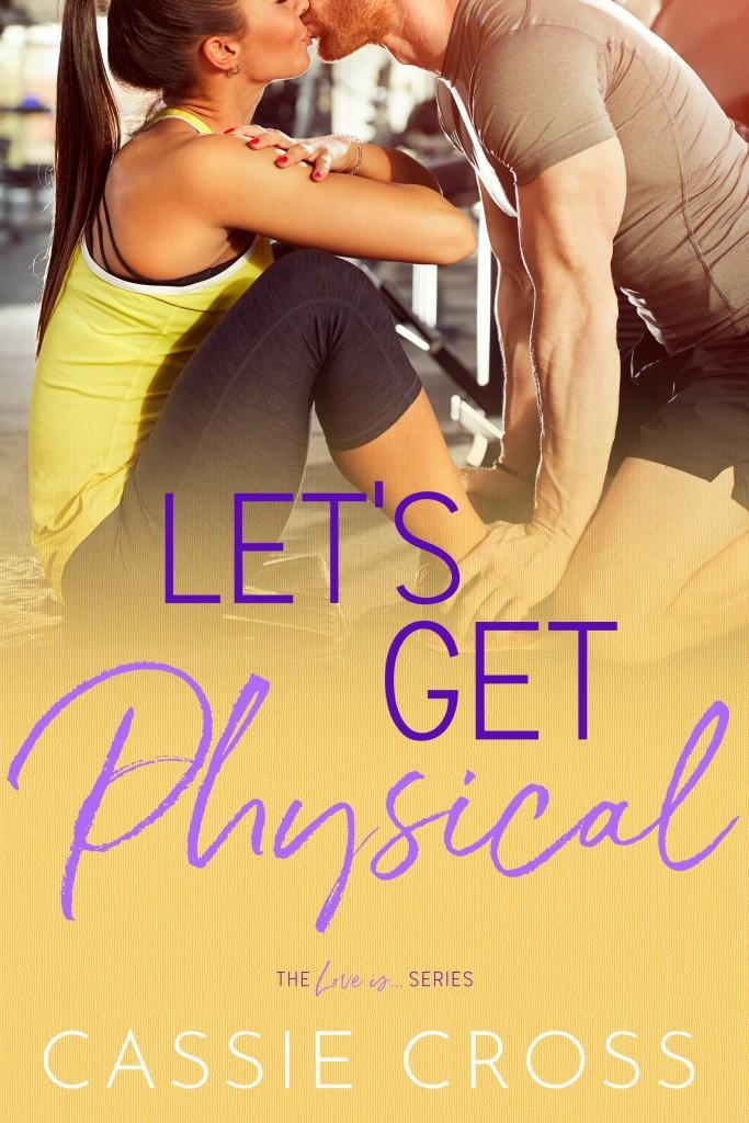 Let's Get Physical, Cassie Cross, Yellow, Kiss, Man, Woman, Romance, Sports, Gym, Dual POV