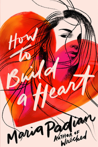 How to Build a Heart, Girl, Heart, Contemporary, Maria Padian, Young Adult, Romance, Family, Friendship