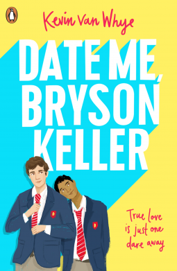 Date Me Bryson Keller, Dares, Young Adult, Contemporary, LGBT, M/M Romance, Cute, Cover Love, Dual POV, Young Adult, Kevin van Whye, Want To Read, Boys, Blue, Yellow