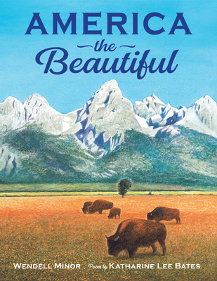 America the Beautiful, Katharine Lee Bates, Wendell Minor, Patriotism, America, Bisons, Mountains, Picture Books, Non-fiction, Poem, Poetry, Music, History, Children's Books