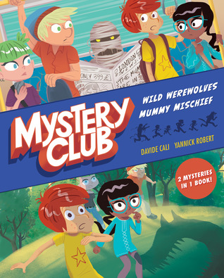 Mystery Club: Wild Werewolves; Mummy Mischief, Children's Books, Werewolves, Mummies, Mystery, Friendship, Graphic Novel, Children, Boys, Girls, Subway, Nature, Davide Cali, Yannick Robert, Paranormal, Monsters, Blogging, Two in One