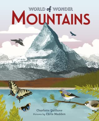 World of Wonder: Mountains, Mountains, Nature, Non-fiction, Landscape, Birds, Clouds, Water, Charlotte Guillain, Eleanor Taylor, Children's Books, Gorgeous