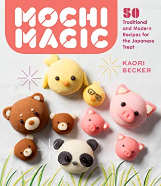 Mochi Magic, Cooking, Mochi, Animals, Panda, Bear, PIg, Chicken, Mochi, Kaori Becker, Cooking Book, Non-Fiction
