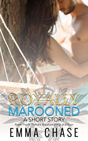 Emma Chase, Royally Marooned, Royally, Royalty, Honeymoon, Romance, Sex, Travelling, Prince, Novella, Short Story, Kiss, Half naked, Bikini, Cute, Adorable, Paparazzi