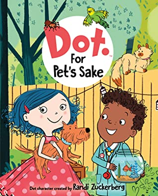 Dot: For Pet's Sake, Randi Zuckerberg, Girl, Boy, Dog, Cat, Fence, Trees, Goldfish, Pets, Funny, Humour, App, Pet-sitting, Children's Books, Illustrations