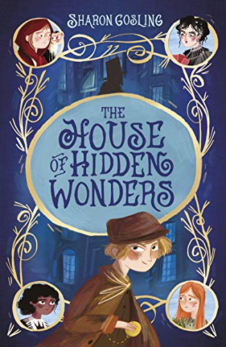 Historical Fiction, Family, Ghost, Paranormal, House of Hidden Wonders, Mystery, Children's Book, Blue, Girls, Boys, Sharon Gosling,
