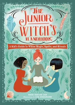 The Junior Witch's Handbook: A Kid's Guide to White Magic, Spells, and Rituals, Non-fiction, Children's Books, Girls, Circle, Book, Plants, Green, Gems, Handbook, Witches, Nikki van de Car, Uta Krogmann