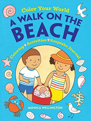 Color Your World: A Walk on the Beach, Monica Wellington, Beach, Children's Books, Activity Book, Colouring Pages, Fun, Cute, Recipes, Facts, Sandcastles, Non-fiction, Blue, Shells, Girl, Boy, Bucket, Crab, Seagull