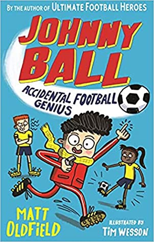 Johnny Ball: Accidental Football Genius, Matt Oldfield, Soccer, Football, Children's Books, Illustrations, Humour, Boys, Girl, Sports,