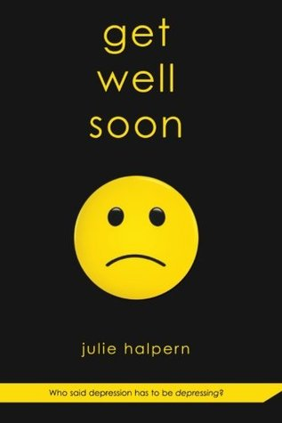 Get Well Soon, Anna Bloom #1, Julie Halpern, Smiley, Sad, Depression, Mental Health, Mental Hospital, Romance, Realistic Fiction, Contemporary, Young Adult, Letters