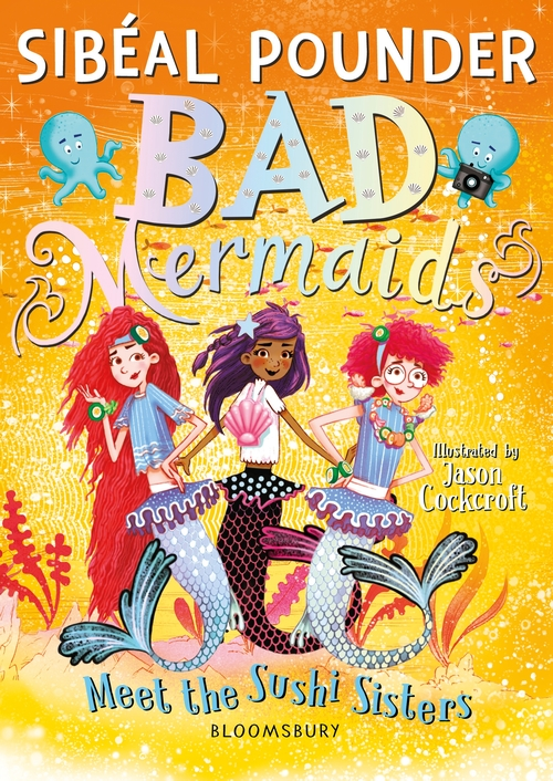 Bad Mermaids Meet the Sushi Sisters, Sibéal Pounder, Jason Cockcroft, Bad Mermaids, Book #4, Mermaids, Magic, Spying, Humour, Sharks, Seahorse, Fourth Wall, Magic, Cover, Yellow, Girls, Jellyfish, Orange