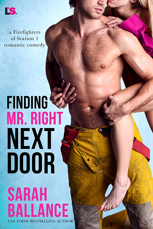 Finding Mr. Right Next Door, Sarah Ballance, Abs, Halfnaked, Yellow Pants, Woman, Man, Humour, Romance, Firefighter, Friends to Lovers