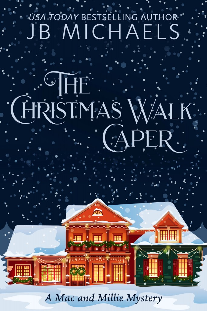 The Christmas Walk Caper, Christmas, Holidays, Snow, House, Night, Murder, Mystery, Friendship, J.B. Michaels, Mac and Millie Mystery,