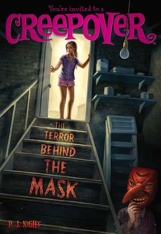 P.J. Night, The Terror Behind the Mask, You're Invited to a Creepover, Book 19, Horror, Mystery, Masks, Stairs, Cellar, Shadows, Basement, Girls, Pink/Orange Letters, Travel, Grandparents, Nightmares, Horror, Fear, Children's Books