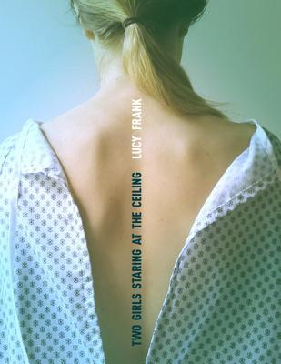 Friendship, Lucy Frank, Sick, Contemporary, Hospital Shirt, Back, Girl, Ponytail, Two Girls Staring at the Ceiling, Poetry, Verse, Hospital, Realistic Fiction,