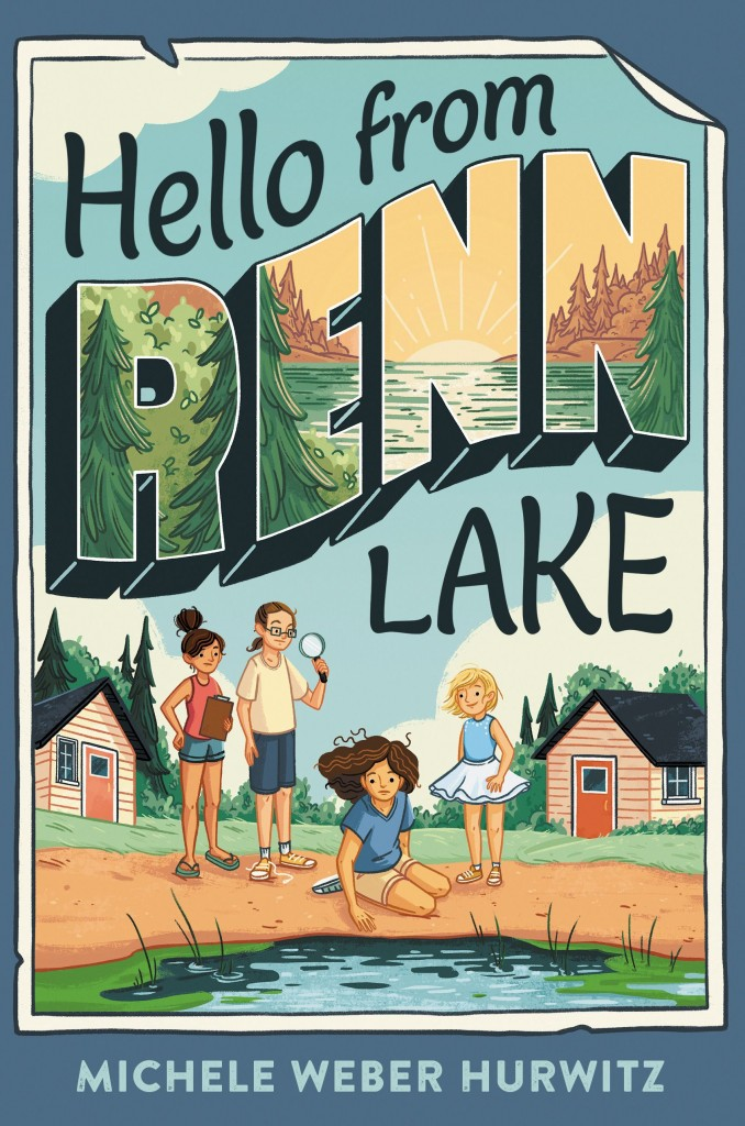 Hello From Renn Lake, Lake, Summer, Friendship, Friends, Activism, Contemporary, Summer, Girls, Cabins, Woods, Trees, Sunset, Greeting Card, Children's Book, Michele Weber Hurwitz, Cover Love, Realistic Fiction