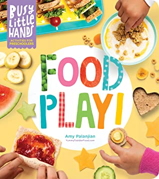 Busy Little Hands: Food Play!: Activities for Preschoolers, Cooking, Cookbook, Non-fiction, Children's Books, Fun, Amy Palanjian, Hands, Fruit, Bread,