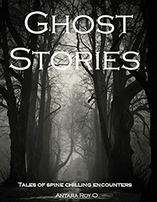 Ghost Stories: Tales of spine-chilling encounters, Antara Roy O, Ghosts, Horror, Spooky, Short Stories, Gray, Forest, Black/White, India,