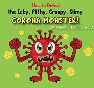 Robert F DeFinis, Green, Corona, Monster, Manner, Children's Books, Picture Book, Corona Virus, How to Defeat the Icky Filthy Creepy Slimy Corona Monster!