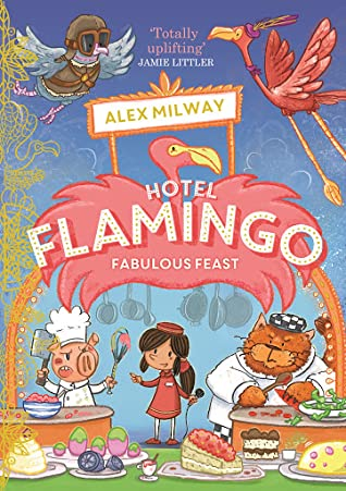 Hotel Flamingo, Hotel, Food, Feast, Competition, Children's Books, Chef, Kitchen, Animals, Flamingo, Human, Children's Books, Illustrations, Humour, Funny, Alex Milway