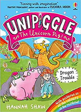 Unipiggle the Unicorn Pig, Dragon Trouble, Fantasy, Children's Books, Pig, Princess, King, Queen, Magic, Dragons, Funny, Humour, Rainbows, Flowers, Rock, Gnome, Frog, Girl, Hannah Shaw