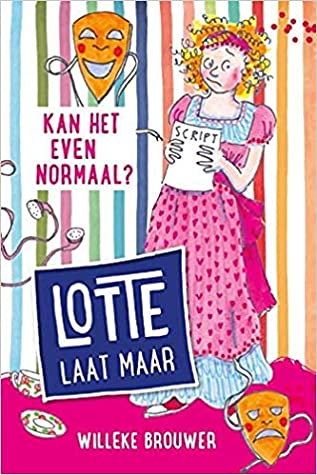 Kan het even normaal?, Lotte laat maar, Boek 3, Book 3, Willeke Brouwer, Children's Book, Humour, Funny, Brother, Babysitting, Friendship, Bully, Romeo and Juliet, Romance, Colourful, Mask, Girl, Script, Stripes,
