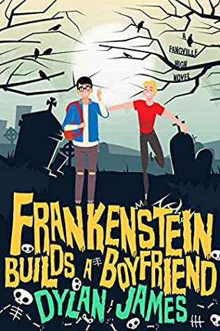 Frankenstein Builds a Boyfriend, Romance, LGBT, Frankenstein, Monster, Young Adult, Incubus, Fantasy, Cemetery, Dylan James, Fangville High