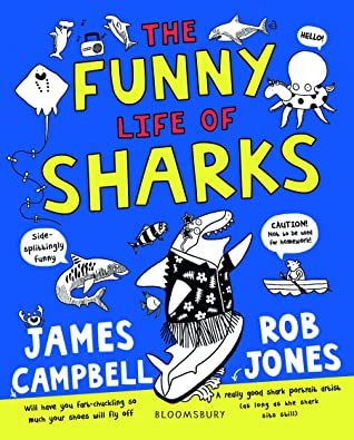 The Funny Life of Sharks,James Campbell, Rob Jones, Children's Books, Non-fiction, Humour, Sharks, Blue, Yellow/Red Font, Sea Animals, Facts