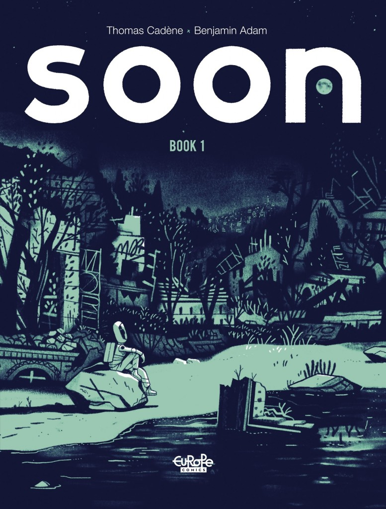 Soon - Book 1, Thomas Cadène, Benjamin Adam, Sci-Fi, End of The World, Travelling, Space, Astronaut, Safety Suit, Ruins, Green, Blue, Graphic Novel, Earth, Environment, Mother, Son, Family, Africa, America, Asia