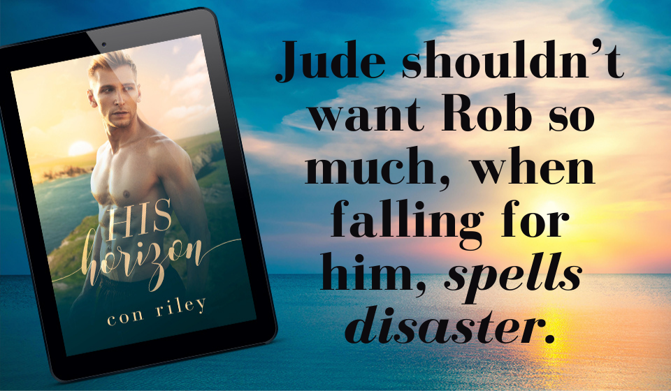 His Horizon, Con Riley, LGBT, Romance, Cooking, Cooks, Competition, Sunset, Half-naked guy, Teaser