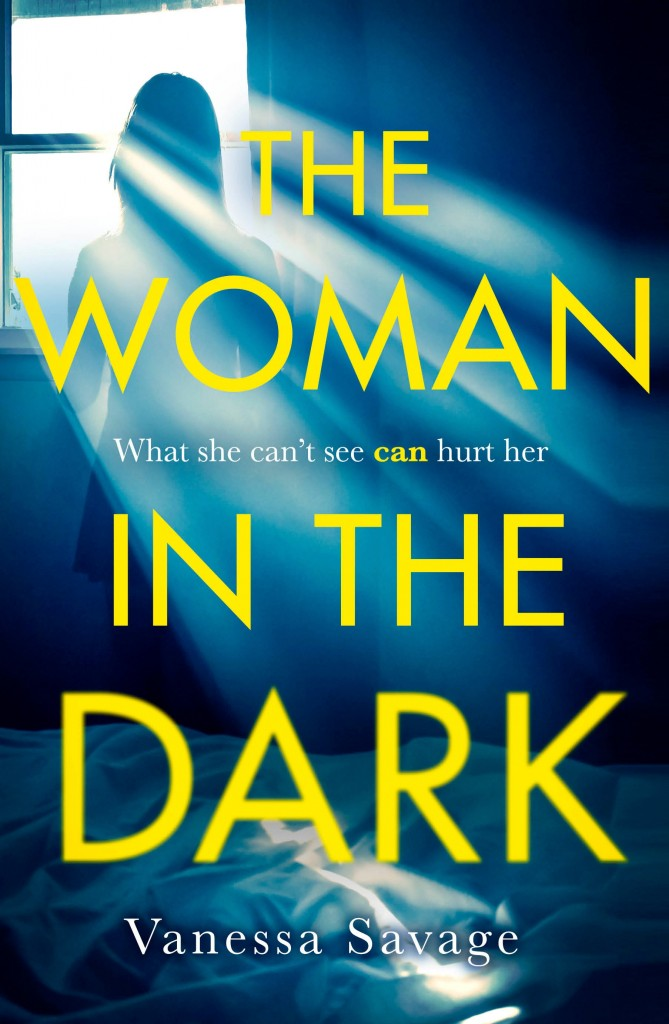 The Woman in the Dark, Vanessa Savage, Family, Murder, Nightmares, Window, Sun, Woman, Thriller, Mystery, Blue, Yellow Font
