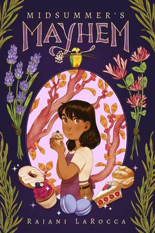 Midsummer's Mayhem, Rajani LaRocca, Children's Book, Cooking, Baking, Secrets, Fantasy, Magic, Retelling, Shakespeare, Flowers, Plants, Baked Goods, Girl, Eating