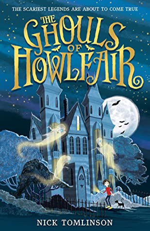 The Ghouls of Howlfair, Urban Legends, Ghosts, Horror, Fantasy, Children's Books, Moon, Castle, Girl, Night, Aunt, Family, Monsters, Monster-Hunters, Nick Tomlinson