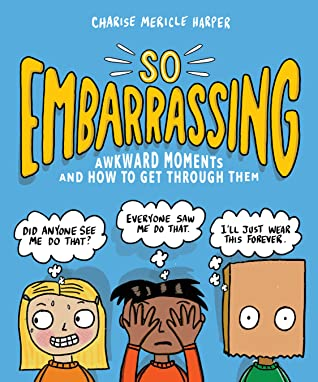 So Embarrassing: Awkward Moments and How to Get Through Them, Charise Mericle Harper, Feelings, Comics, Non-fiction, Fourth Wall, Children's Books, Embarrassing Situations, Paperbag, Kids, Boys, Girl, Blue, Yellow font, Solutions, Non-fiction