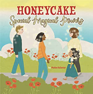 Honeycake: Special Magical Powers, Medea Kalantar, Magical Powers, Picture Book, Family, Children's Books, Woman, Men, Girl, Flowers, Clouds, Outside, Kindness
