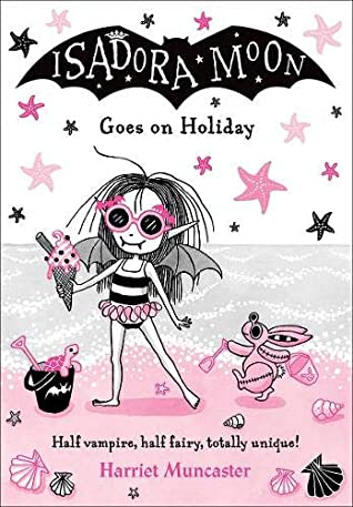 Harriet Muncaster, Isadora Moon, Isadora Moon Goes on Holiday, Sister, Mermaid, Save The World, Pink, Fairy, Vampires, Fantasy, Beach, Holidays, Contest, Children's Books