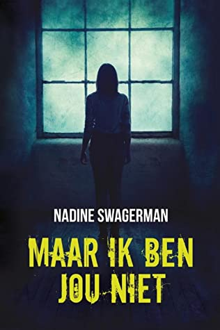 Nadine Swagerman, Maar ik ben jou niet, Young Adult, Mystery, Disappointing, Friendship, Mental Health, Window, Silhouette, Yellow Font,