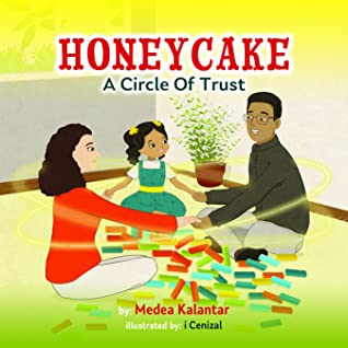 Honeycake: A Circle Of Trust, Medea Kalantar, Family, Trust, Picture Book, Children's Book. Circle, Blocks, Plant, Mom, Dad, Daughter, Green, Yellow