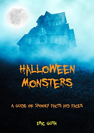 Halloween Monsters A Guide of Spooky Facts and Faces, House, Fog, Moon, Dark, Orange Font, Non-fiction, Monsters, Vampires, Eric Guth, Children's Books, Haunting, Ghosts, Vampires, Frankenstein's Monster